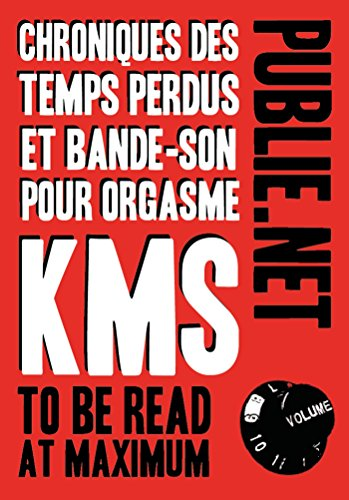 Chroniques des temps perdus et bande-son pour orgasme: ...to be read at maximum volume... (Publie.rock) par Kill Me Sarah dit KMS