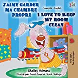 J'aime garder ma chambre propre I Love to Keep My Room Clean: French English Bilingual Book