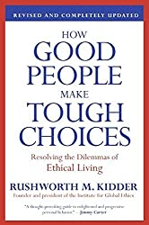 How Good People Make Tough Choices: Resolving the Dilemmas of Ethical Living by Rushworth M Kidder (2009-11-24)