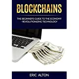 Blockchain: The Beginner's Guide to the Economy-Revolutionizing Technology (English Edition)