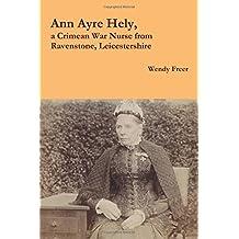 Ann Ayre Hely, a Crimean War Nurse from Ravenstone, Leicestershire