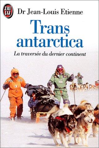 Transantarctica. La Traversée du dernier continent par Jean-Louis Etienne