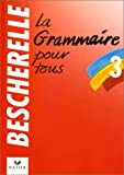 Bescherelle 3: Grammaire Pour Tous: Bescherelle 3 - Grammaire Pour Tous