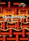 Linux Firewalls . Konzeption und Implementierung für kleine Netzwerke und PCs (New Technology)