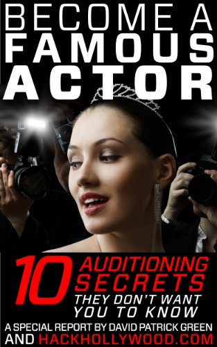 Become A Famous Actor: 10 Auditioning Secrets They Don't Want You To Know (English Edition)