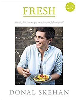 Fresh: Simple, delicious recipes to make you feel energised by [Skehan, Donal]