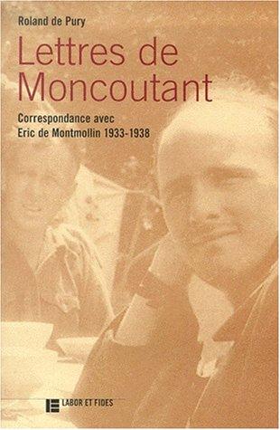 Lettres de Moncoutant : Correspondance avec Eric de Montmollin 1934-1938 par Roland de Pury