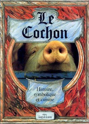 Le cochon : Histoire, symbolique et cuisine