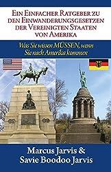 Ein Einfacher Ratgeber zu den Einwanderungsgesetzen der Vereinigten Staaten von Amerika: Was Sie wissen MÜSSEN, wenn Sie nach Amerika kommen (German Edition)