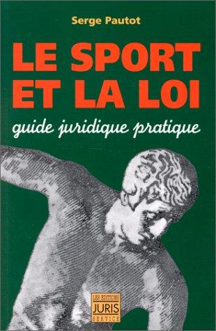 Le sport et la loi. Guide juridique et pratique