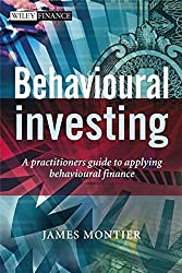 Behavioural Investing: A Practitioners Guide to Applying Behavioural Finance by James Montier (2007-10-29)