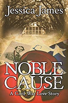 Noble Cause: A Civil War Love Story: Clean Romantic Military Fiction (Military Heroes Through History Book 1) (English Edition) de [James, Jessica]