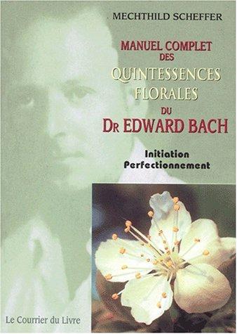 Manuel complet des quintessences florales du Dr Edward Bach. Initiation, perfectionnement