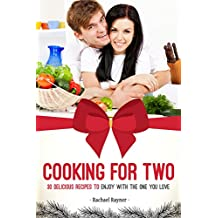 Cooking for Two: 30 Delicious Recipes to Enjoy with the One You Love (English Edition)