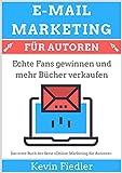 E-Mail-Marketing für Autoren (Online-Marketing für Autoren 1): Echte Fans gewinnen und mehr Bücher verkaufen