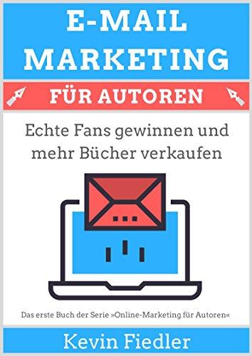 E-Mail-Marketing für Autoren (Online-Marketing für Autoren 1): Echte ...