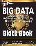 #5: Big Data, Black Book: Covers Hadoop 2, MapReduce, Hive, YARN, Pig, R and Data Visualization