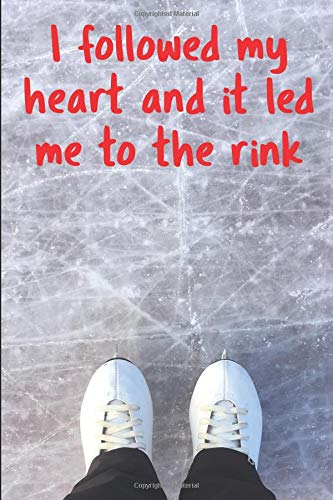 Ice Skating Journal - I Followed My Heart and It Led Me to the Rink: 6