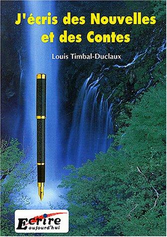 J'écris des Nouvelles et des Contes par Louis Timbal-Duclaux