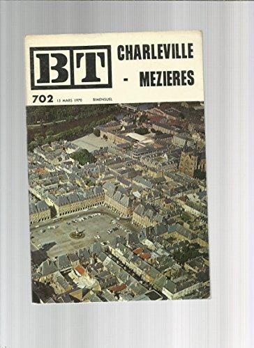BT Bibliothèque De Travail N° 702 du 15 mars 1970 - Charleville-Mezieres par fernand Déléam
