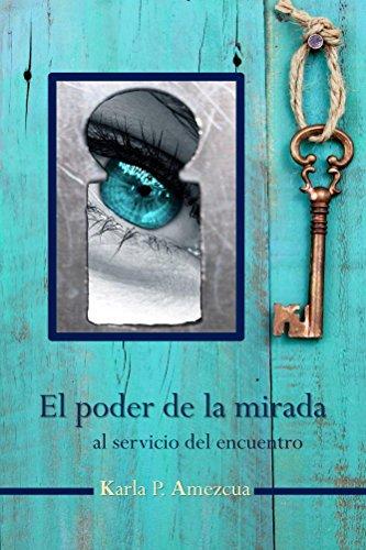 El poder de la mirada: Al servicio del encuentro por Karla P. Amezcua