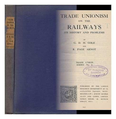 Trade Unionism on the Railways, its History and Problems, by G. D. H. Cole and R. Page Arnot