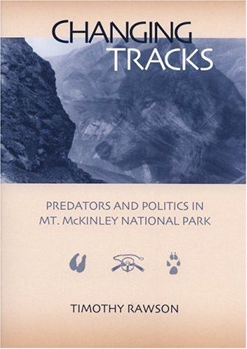 Changing Tracks: Predators and Politics in Mt. McKinley National Park -