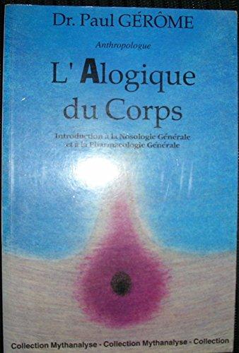 Alogique du Corps: Introduction a la Nosologie Generale et a la Pharmacologie Generale