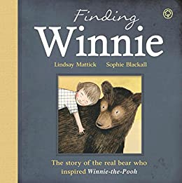 Finding Winnie: The Story of the Real Bear Who Inspired Winnie-the-Pooh by [Mattick, Lindsay]