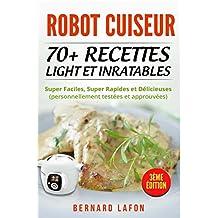 ROBOT CUISEUR 70+ RECETTES LIGHT ET INRATABLES Super Faciles, Super  Rapides et