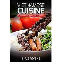 Vietnamese Cuisine: Authentic Recipes of Vietnam (English Edition)