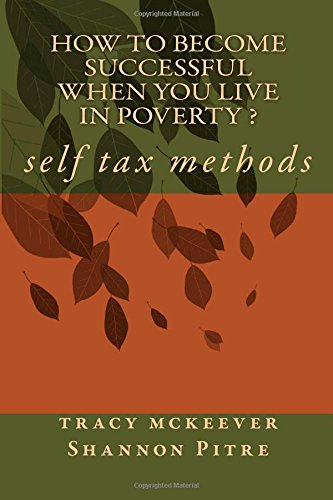 how to become successful when you live in poverty ?: self tax methods: Volume 1