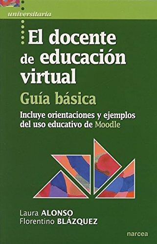 El docente de educación virtual. Guía básica: Incluye orientaciones y ejemplos del uso educativo de Moodle (Universitaria) por Laura Alonso Díaz