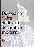 Dizionario Skira delle arti decorative moderne 1851-1942. Ediz. illustrata
