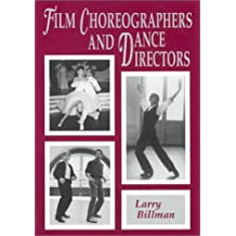 Film Choreographers and Dance Directors: A Heavily-illustrated Biographical Encyclopedia with a History and Filmographies, 1893 Through 1995