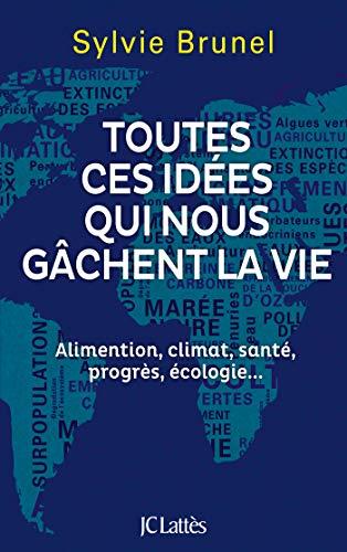Toutes ces idées qui nous gâchent la vie: Alimentation, climat, santé, progrès, écologie... par  Sylvie Brunel