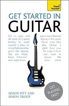 Get Started In Guitar: Audio eBook (Teach Yourself Audio eBooks) (English Edition) von [Pitt, Simon, Troup, Simon]