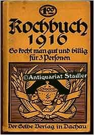 kochbuch 1916 so kocht man gut und billig f r 3 personen. Black Bedroom Furniture Sets. Home Design Ideas