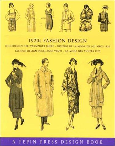 1920s Fashion Design: Modedesign Der Zwanziger Jahre, Disenos de La Moda En Los Anos 1920, Fashion Design Degli Anni Venti, La Mode Des Anne (Pepin Press Design Books)
