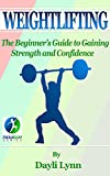 Weightlifting: The Beginner's Guide to Gaining Strength and Confidence