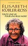 Elisabeth Kübler-Ross - Toute une vie pour une belle mort
