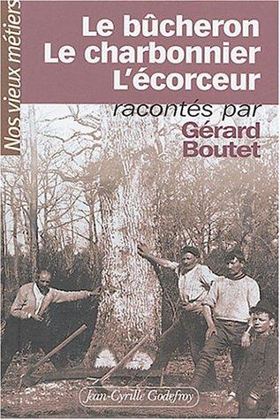 Nos vieux métiers, tome 4 : Le Bûcheron - Le Charbonnier - L'Écorceur