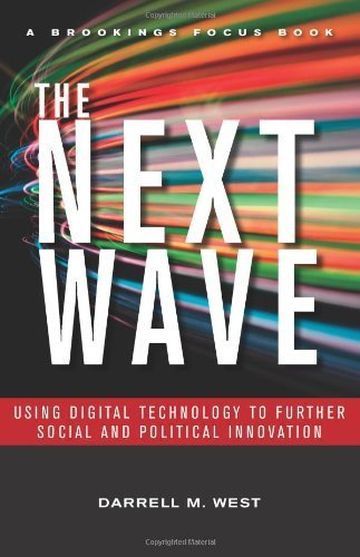 The Next Wave: Using Digital Technology to Further Social and Political Innovation (Brookings FOCUS Book) by Darrell M. West (2011-05-26)