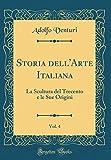 eBook Gratis da Scaricare Storia dell Arte Italiana Vol 4 La Scultura del Trecento e le Sue Origini Classic Reprint (PDF,EPUB,MOBI) Online Italiano