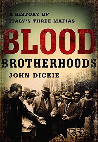 [(Blood Brotherhoods : A History of Italy's Three Mafias)] [By (author) John Dickie] published on (January, 2015)
