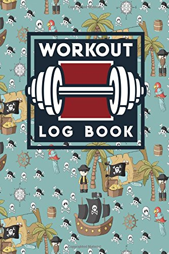 Workout Log Book: Exercise Log Sheet, Workout Blank Notebook, Gym Log, Workout Record Sheet, Cute Pirates Cover (Workout Log Books) - Rogue Pirate