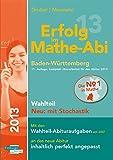 Erfolg im Mathe-Abi 2013 Baden-Württemberg  Wahlteil Neu: mit Stochastik: Mit den Pflichtteil-Abituraufgaben seit 2007  an das neue Abitur inhaltlich perfekt angepasst