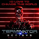 """I'd Love To Change The World (From The """"Terminator: Genisys"""" Movie Trailer)"""