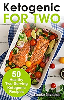 Ketogenic Recipes for Two: 50 Healthy Two-Serving Ketogenic Recipes (Cooking for Two Book 3) (English Edition) di [Davidson, Louise]