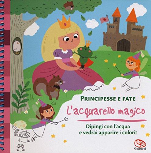 Principesse e fate. l'acquarello magico. ediz. a spirale. con gadget